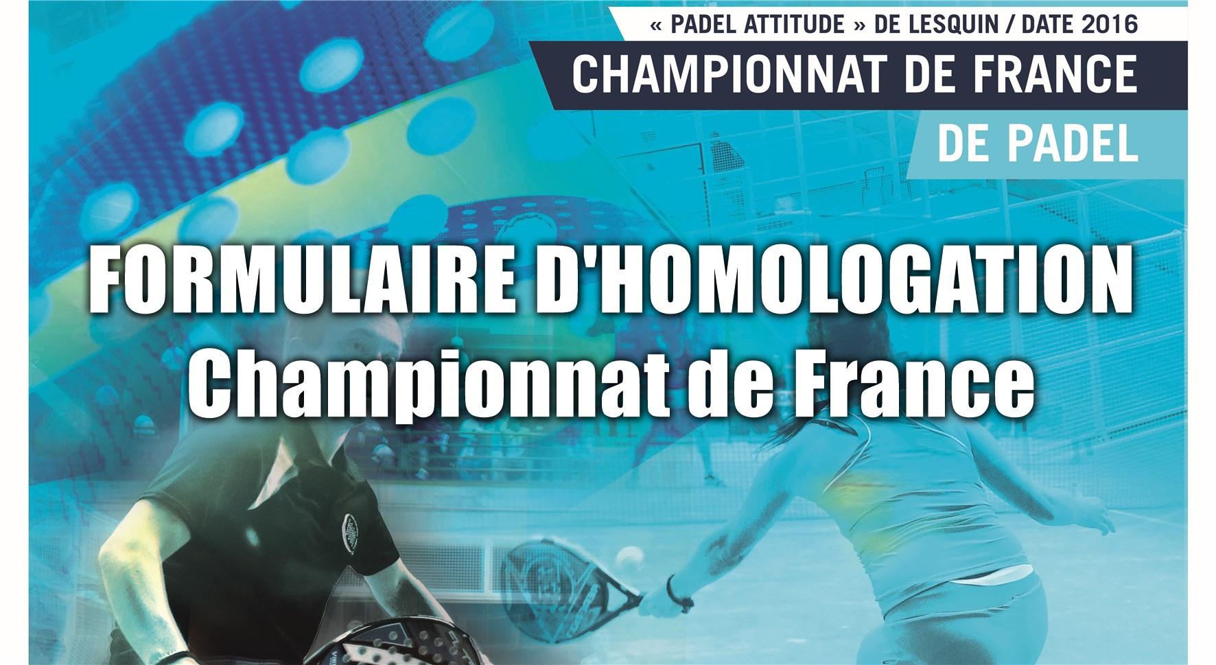 Formulaire de DEMANDE D'HOMOLOGATION championnat de france de padel 2016