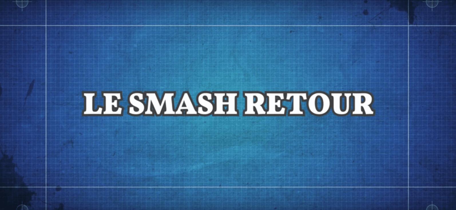 Le « Smash retour »