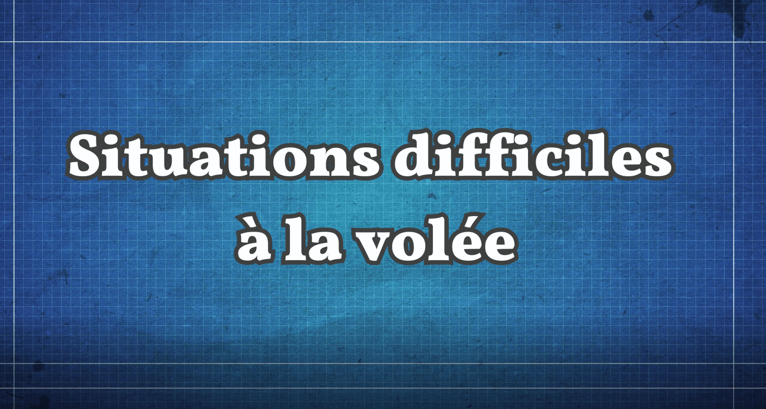 Situations difficiles à la volée