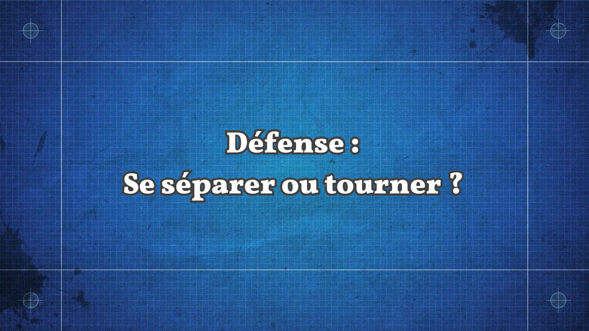 En défense : Tourner ou se séparer ?