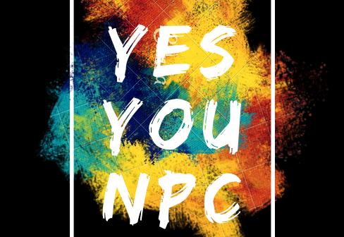 Yes YOU NPC !