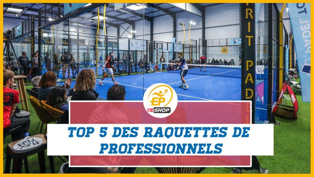Top 5 des raquettes professionnelles de padel esprit padel shop