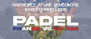 participar en una reunió excepcional de padel França vs Marroc
